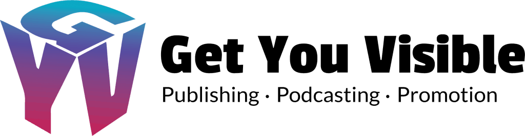 Get You Visible -  - Build Confidence and Inspire Others - Publishing - Podcasting - Promotion